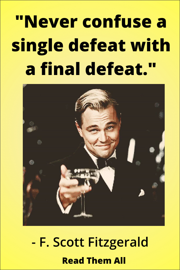 """""""Never confuse a single defeat with a final defeat,"""" F. Scott Fitzgerald. https://www.pinterest.com/abetterresume/beautiful-thoughts-and-inspirational-quotes/"""